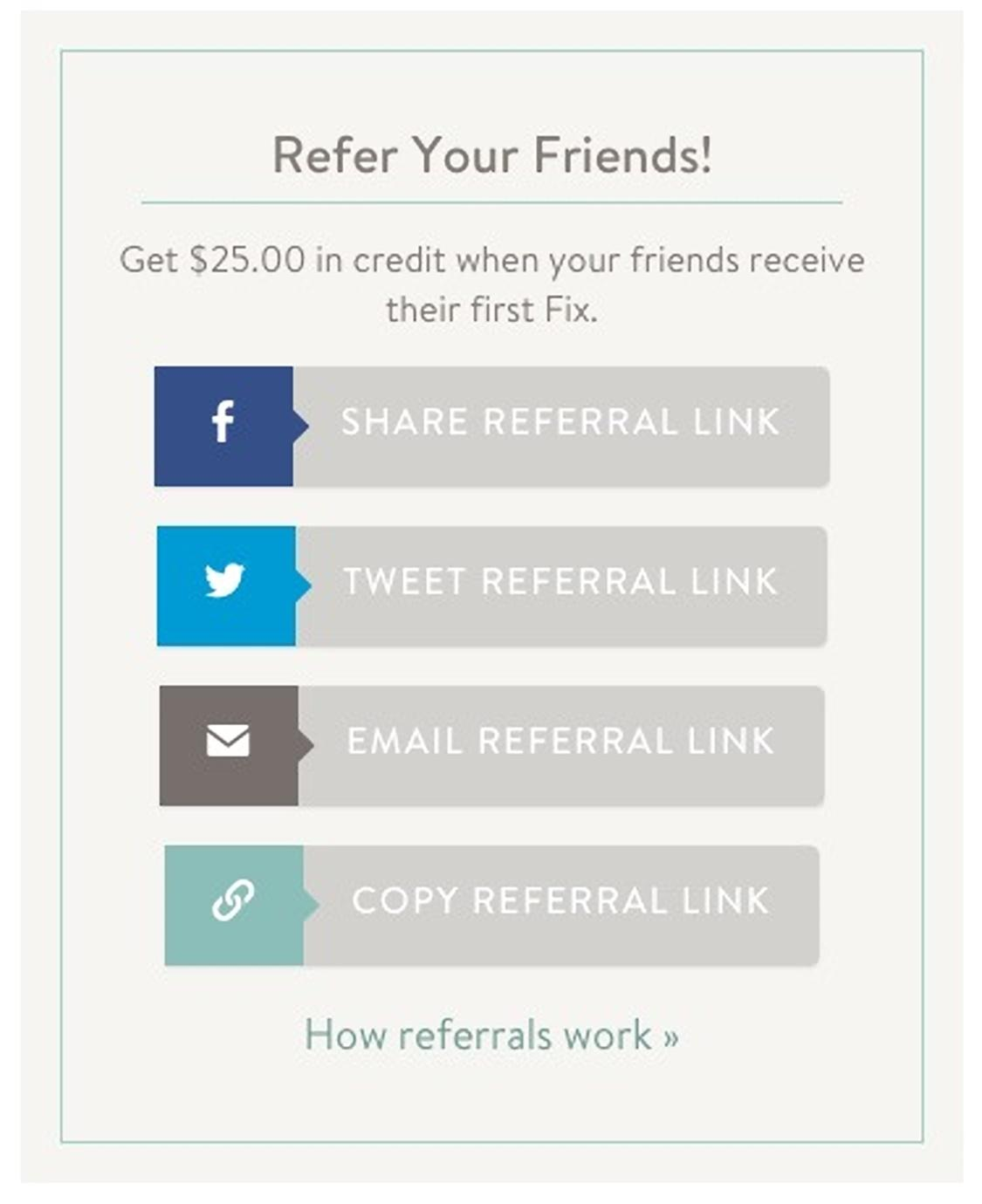 Popular clothing subscription service Stitch Fix does a great job of encouraging their current subscribers to refer their friends by providing them an easy social sharing option.