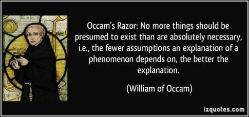 quote-occam-s-razor-no-more-things-should-be-presumed-to-exist-than-are-absolutely-necessary-i-e-the-william-of-occam-372636