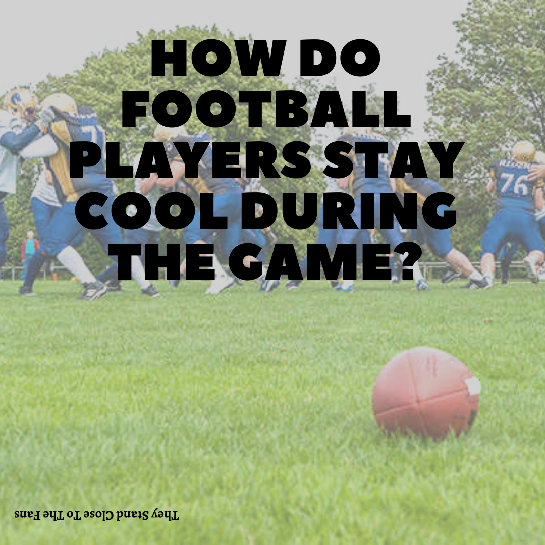 How do football players stay cool during the game?