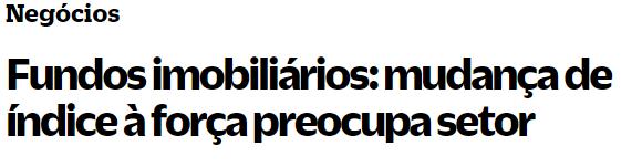 """Print de manchete do Brazil Journal: """"Negócios. Fundos imobiliários: mudança de índice à força preocupa setor."""""""