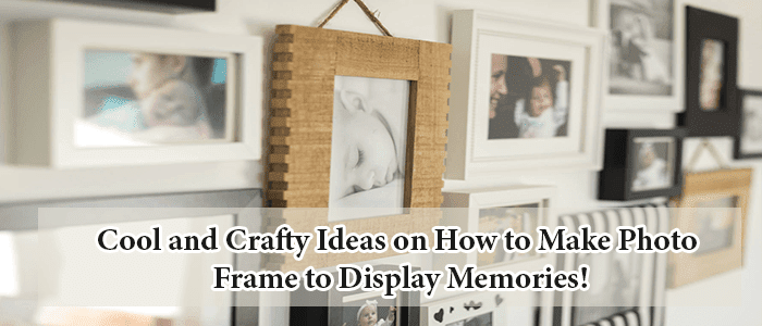 Cool and crafty ideas on how to make photo frame to display memories!