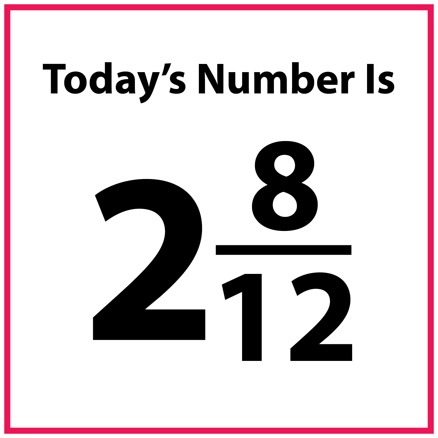 Today's number is 2 and 8 twelfths.