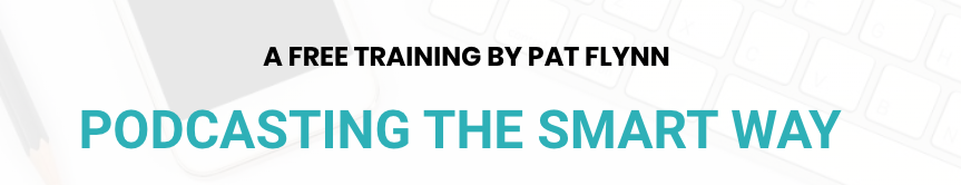 """Screenshot of the headline on Pat Flynn's landing page, reading """"A free training by pat flynn - Podcasting the smart way"""""""