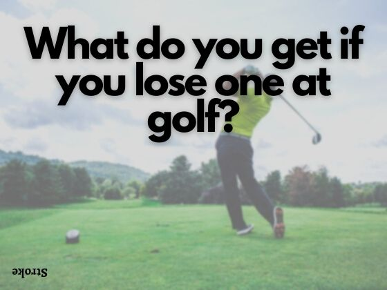 What do you get if you lose one at golf?