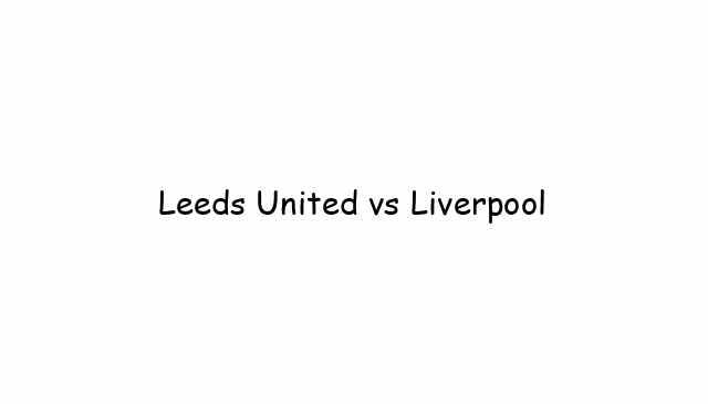 Leeds United vs Liverpool