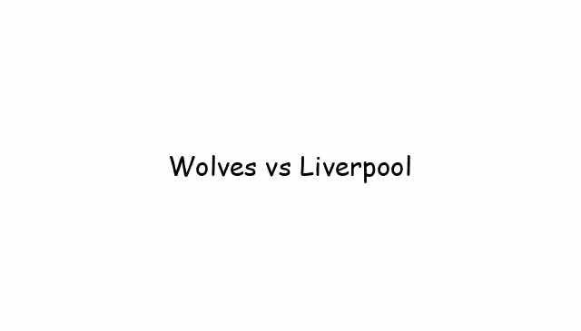 Wolves vs Liverpool