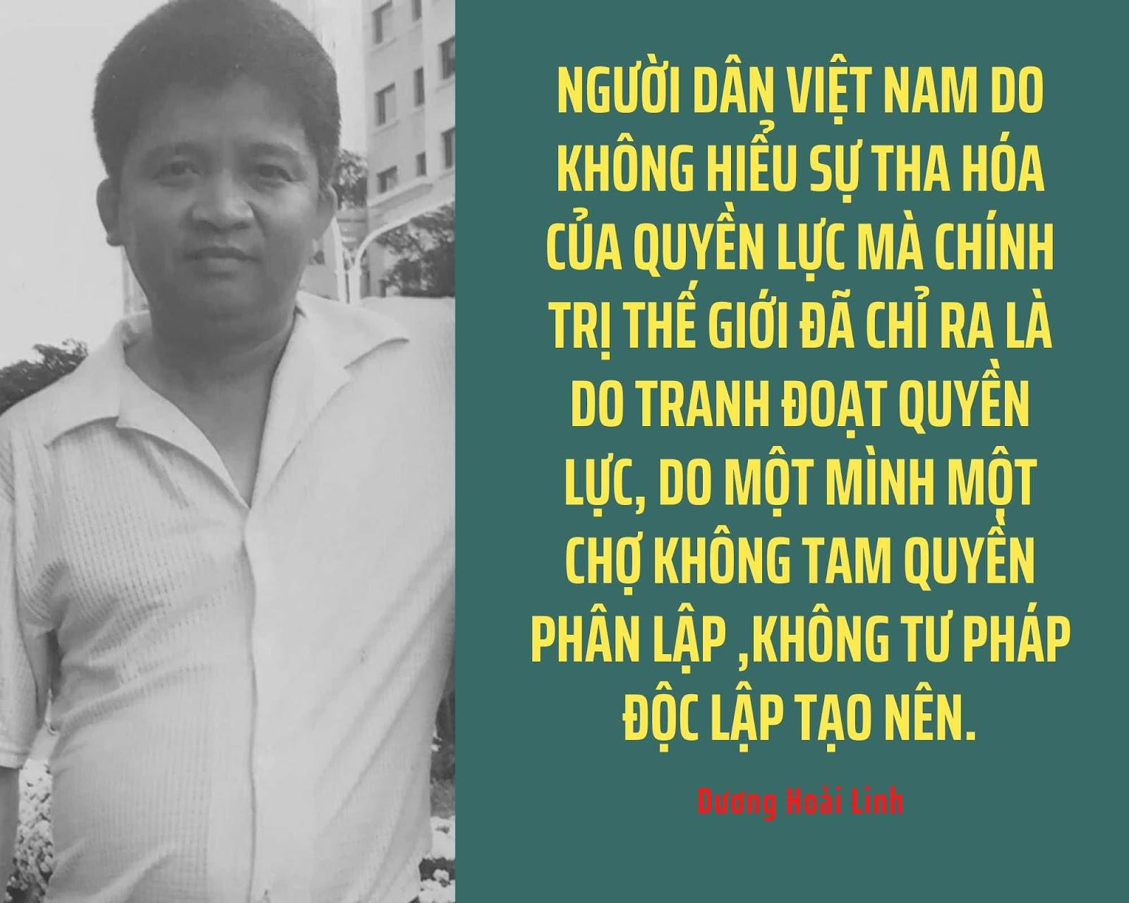 Người dân Việt Nam do không hiểu sự tha hóa của quyền lực mà chính trị thế giới đã chỉ ra là do tranh đoạt quyền lực, do một mình một chợ không tam quyền phân  lập ,không tư pháp độc lập tạo  nên.