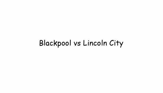 Blackpool vs Lincoln City