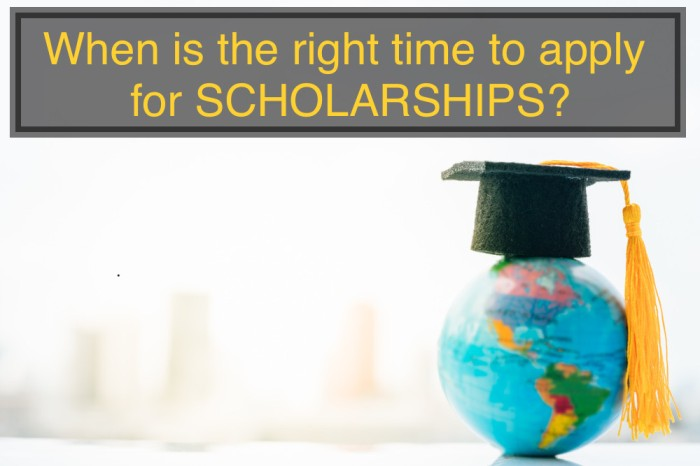 When is the right time to apply for scholarships