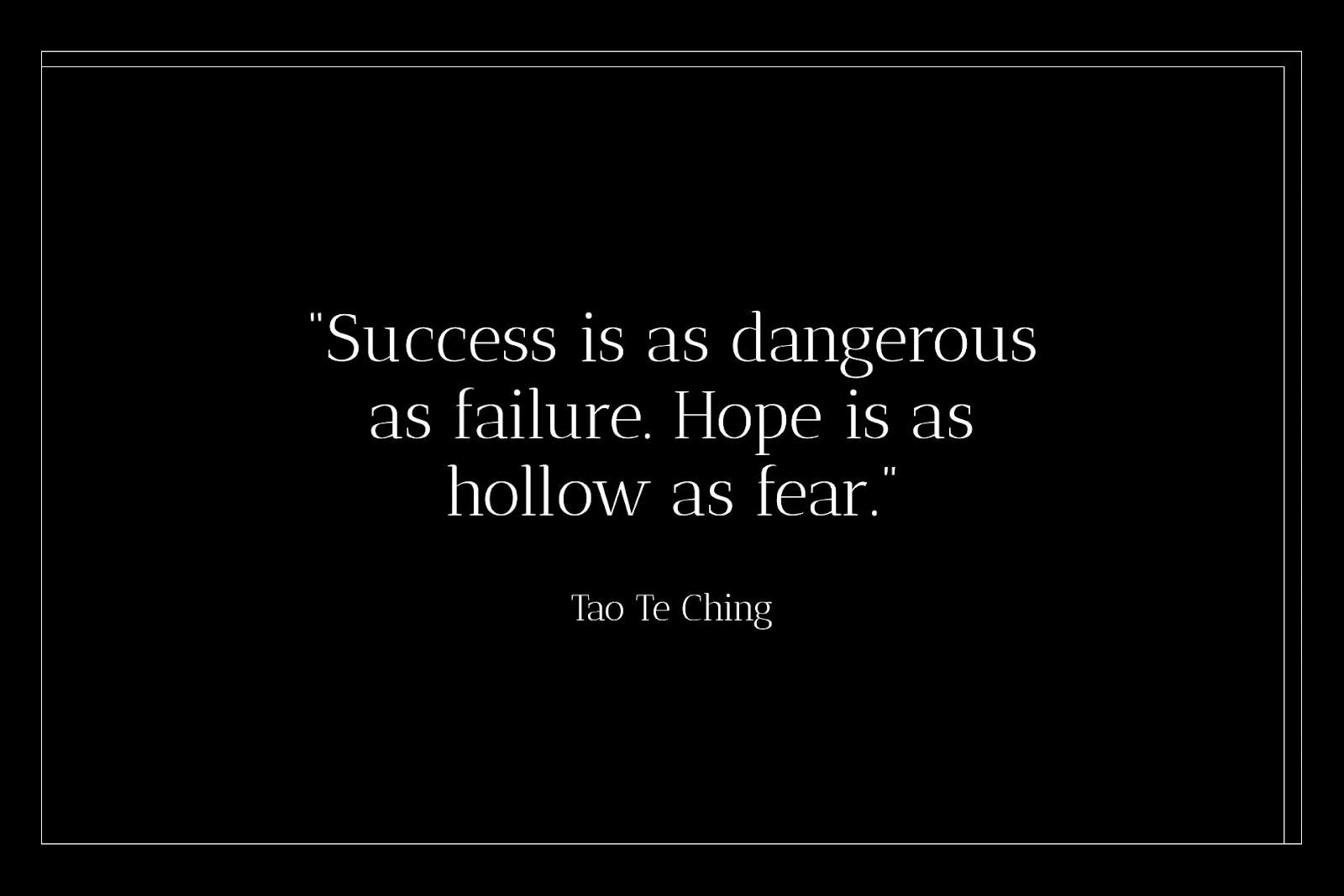"""A poem about hope starts with the lines, """"Success is as dangerous as failure. Hope is as hollow as fear."""""""