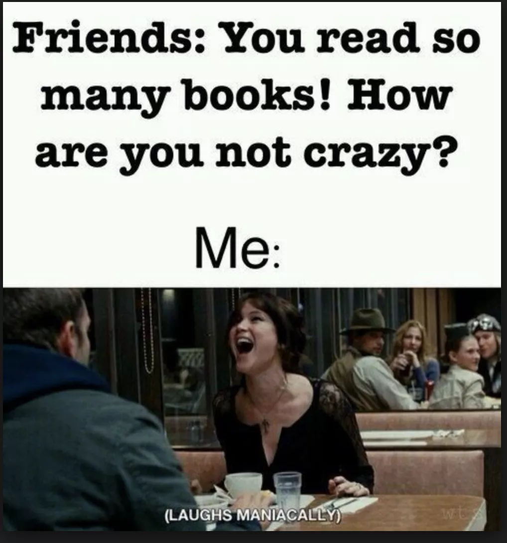 You read so many books, how are you  not crazy - meme