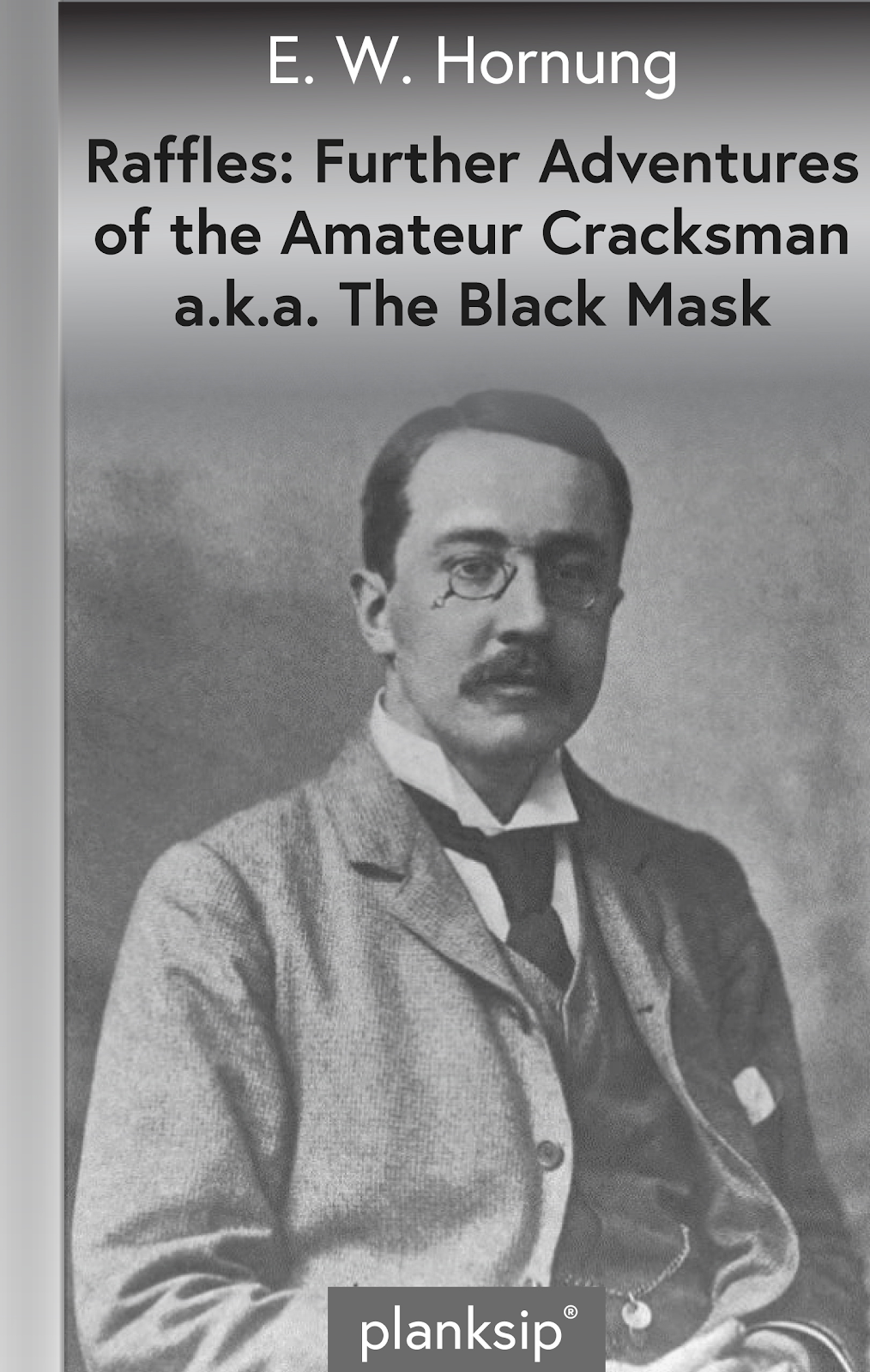 The Black Mask (ie. Further Adventures) by E.W. Hornung (1866-1921). Published by planksip