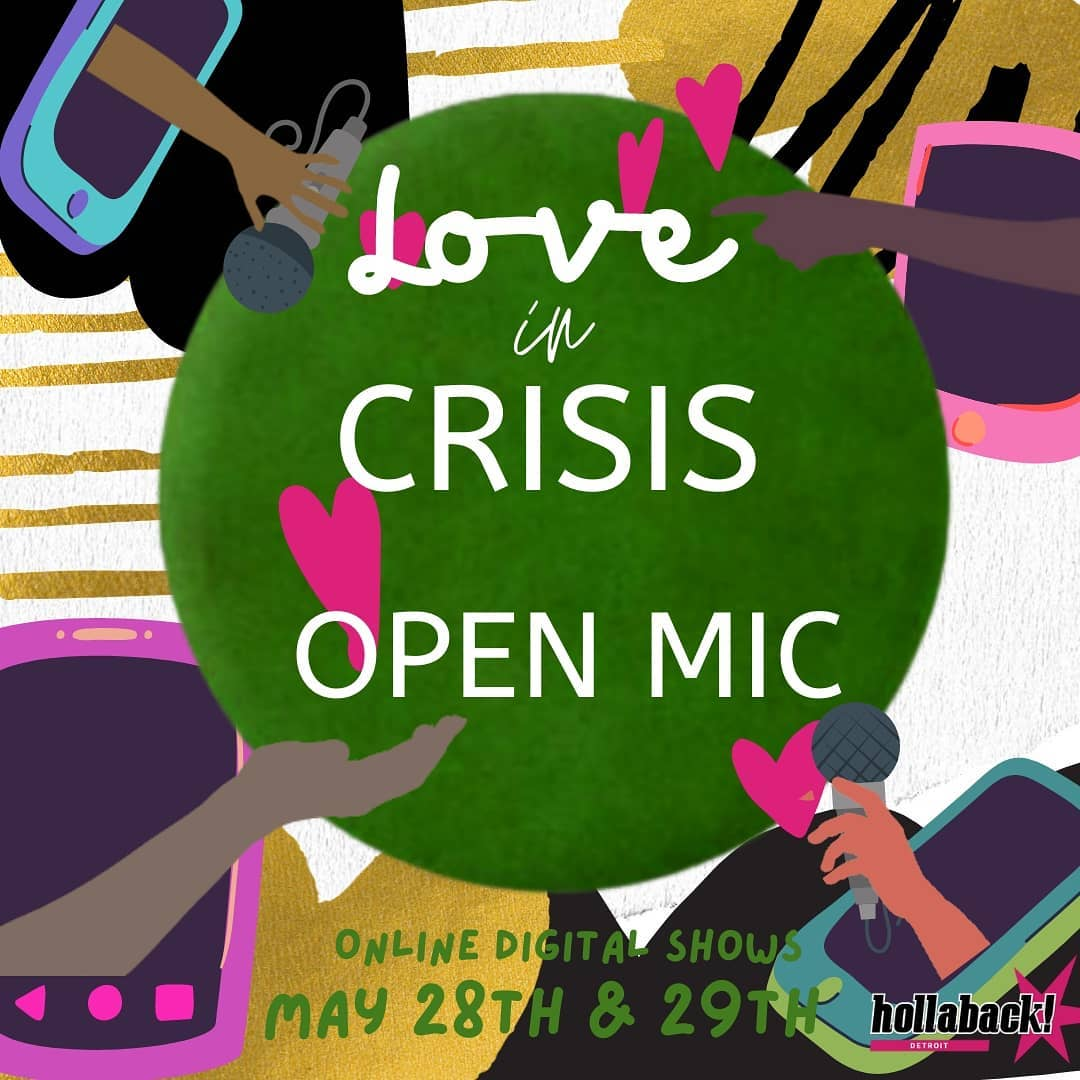 Photo by Hollaback! Detroit on May 10, 2021. May be an image of text that says '0 Love in CRISIS OPEN MIC ONLINE DIGITAL DIO MAY 28T hollaback 1 1'.