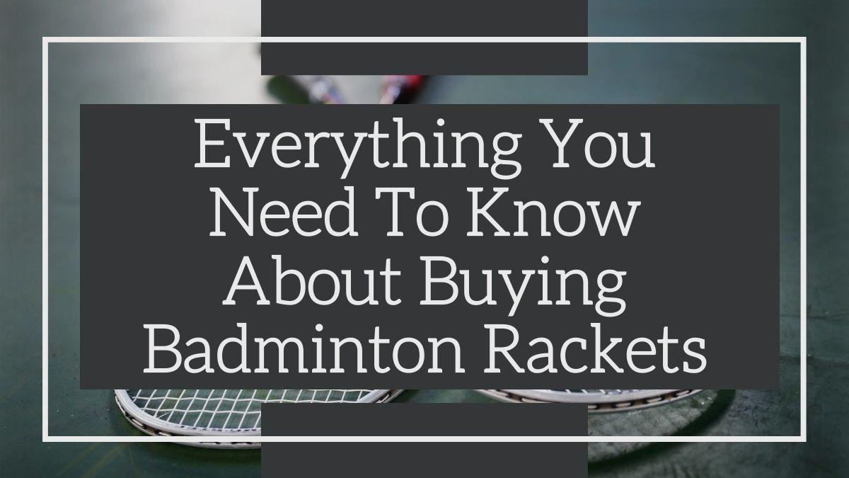 C:\Users\eRightClick\AppData\Local\Microsoft\Windows\INetCache\Content.Word\everything-you-need-to-know-about-buying-badminton-rackets.jpg