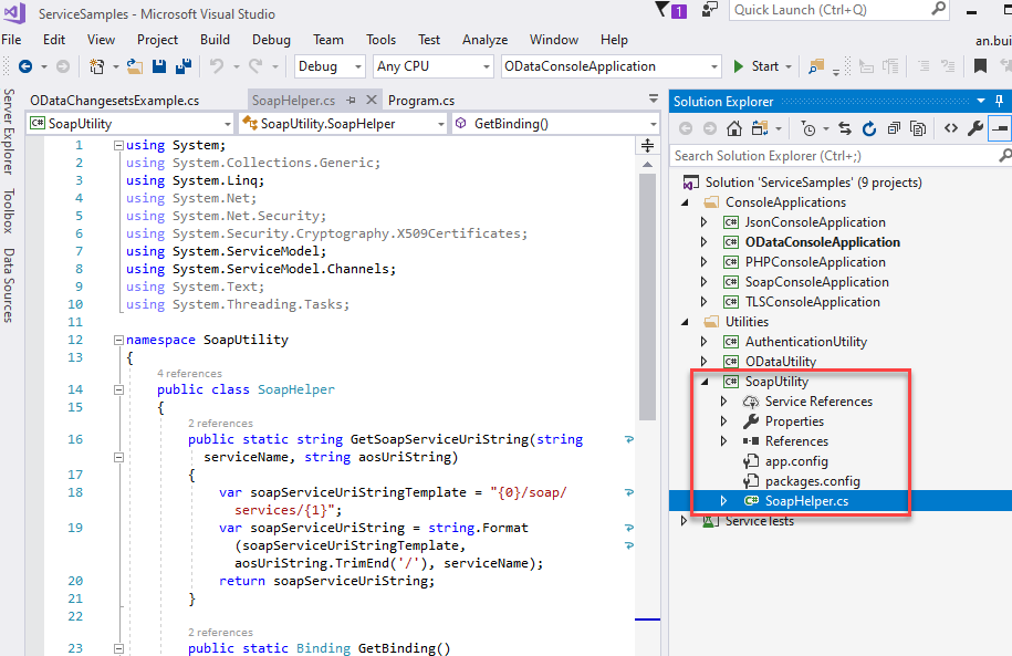 "ServiceSampIes - Microsoft Visual Studio  File Edit View Project Build Debug Team  Tools Test  Any CPU  Analyze Window Help  ODataConsoIeAppIication  Get8indingO  Quick Launch (Ctrl+Q)  Start •  Solution Explorer  Search Solution Explorer (Ctrl+;)  Solution 'ServiceSampIes' (g projects)  ConsoleAppIications  @ JsonConsoIeAppIication  @ ODataConsoIeAppIication  @ PHPConsoIeAppIication  @ SoapConsoIeAppIication  @ TLSConsoIeAppIication  Utilities  @ AuthenticationUtiIit,'  ca ODataUtiF  @ SoapUtiIiO'  Service References  properties  References  app.config  packages.config  SoapHeIper.cs  emce  an.bui  -01  m ODataChangesetsExampIe.cs  SoapUtiIlty  Debug  SoapHeIper.cs -E X Program.cs  SoapUtiIlty.SoapHeIper  [Suslng  using  using  using  using  using  using  using  using  using  Sy stem;  System. Collections . Generic ;  System. Ling;  System. Net  System. Net . Security;  Syst em. Se c u rity. Cryptography. X5ß9Certific ates ;  System. Setwicemodel;  System. Servicemodel. Cha n nels ;  System. Text  System. Threading. Tasks;  12  14  23  8 namespace SoapLltiIity  -  -  public class  SoapHeIper  public static string  setwiceName, string aosLlriString)  var soapSet•'iceLlriStringTempIate = "" {a}/ soap/  var soapSet•'iceLlriString = string. Format  (soapSet•'iceLlriStringTempIate,  aosLlriString. / ' ) , set•'iceName);  return soapSet•'iceLlriString;  public  static  Binding  Getainding("
