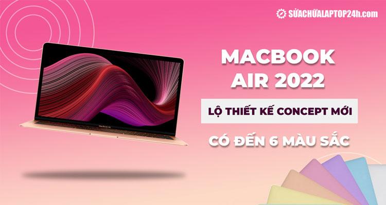MacBook Air 2022 lộ thiết kế với nhiều màu sắc