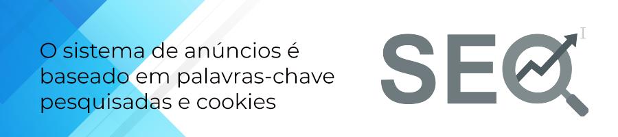 O sistema de anúncios é baseado em palavras-chave e cookies