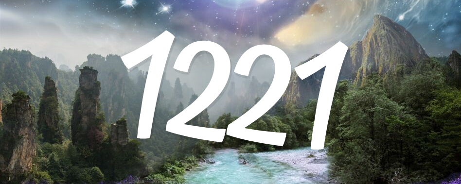 Angel number 1221 (meaning and relevance)