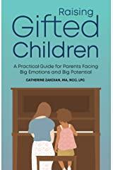 Raising Gifted Children: A Practical Guide for Parents Facing Big Emotions and Big Potential Kindle Edition
