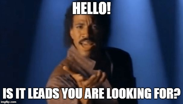 Lionel Richie singing about new leads and if any business has a requirement.