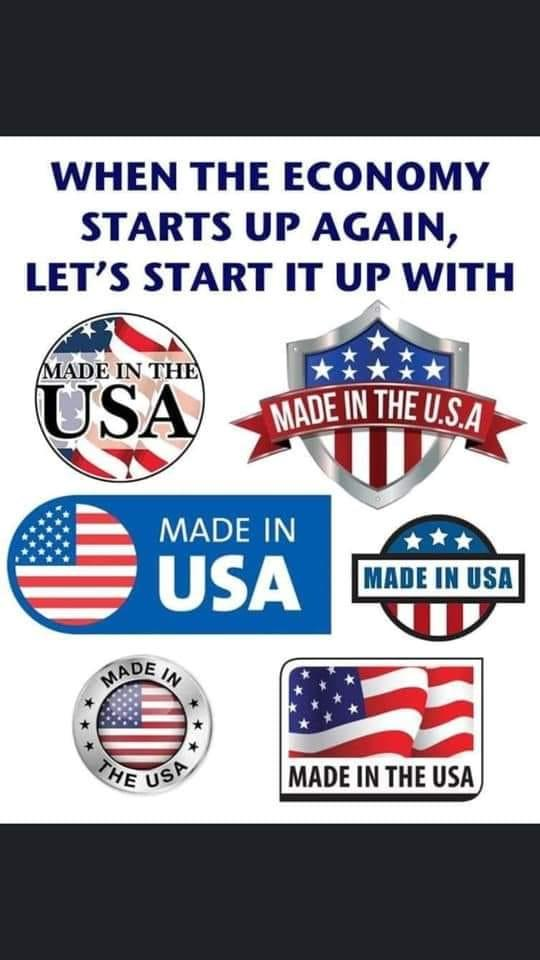 Image may contain: possible text that says 'WHEN THE THE ECONOMY STARTS UP AGAIN, LET'S START IT UP WITH MADE IN THE USA MADE IN THE U.S.A MADE IN USA MADE IN USA MADE IN THE USA MADE IN THE USA'