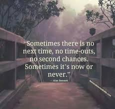 Image result for sometimes there are no second chances