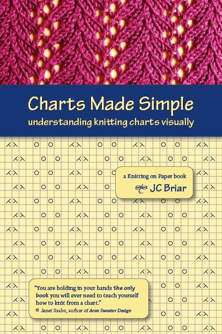 Charts Made Simple:  Understanding Knitting  Charts Visually by JC Briar