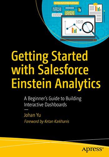 Getting Started with Salesforce Einstein Analytics: A Beginner's Guide to Building Interactive Dashboards by Johan Yu