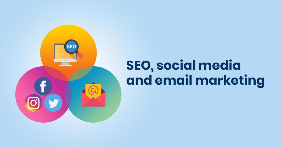 SEO, Social Media and Email Marketing