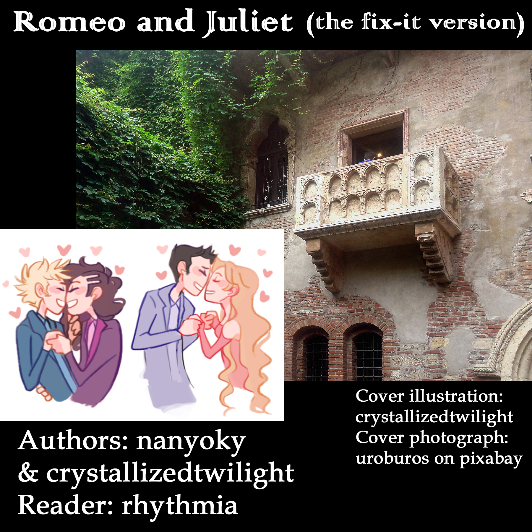 Photograph of Juliet's balcony in Verona. Superimposed on the bottom corner is an illustration of Benvolio and Mercutio embracing with little hearts, and Romeo and Juliet embracing with little hearts. Top text reads: Romeo and Juliet (the fix-it version). Bottom left text reads: Authors: nanyoky and crystallizedtwilight, Reader rhythmia. Bottom right text reads: Cover illustration: crystallizedtwilight, cover photograph: uroburos on pixabay