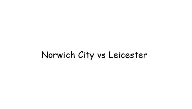 Norwich City vs Leicester