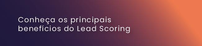 Conheça os principais benefícios do Lead Scoring