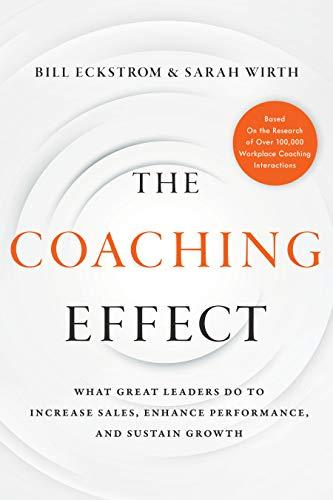 The Coaching Effect: What Great Leaders Do to Increase Sales, Enhance Performance, and Sustain Growth by [Bill Eckstrom, Sarah Wirth]