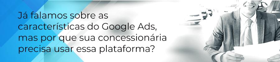 Já falamos sobre as características do Google Ads, mas porque sua concessionária precisa usar essa plataforma