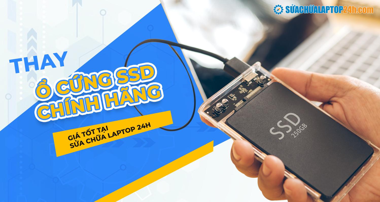 Thay ổ cứng SSD TPHCM chính hãng, giá tốt tại Sửa chữa Laptop 24h