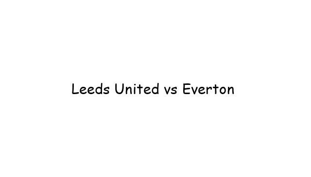Leeds United vs Everton