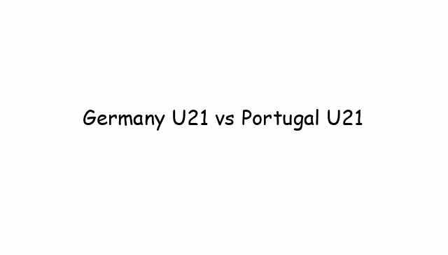 Germany U21 vs Portugal U21