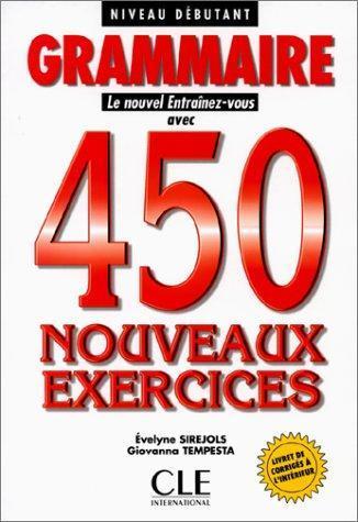 GRAMMAIRE. : 450 nouveaux exercices, Niveau débutant: 450 Nouveaux Exercices - Debutant (Le ...