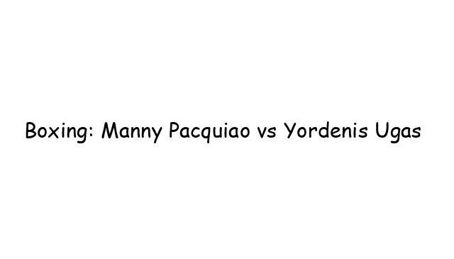 Manny Pacquiao vs Ugas