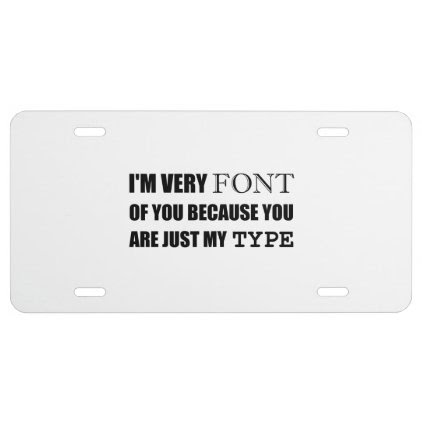Font Of You My Type License Plate