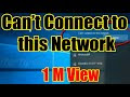 Can't connect to this Network  Solve WiFi problem in windows 10