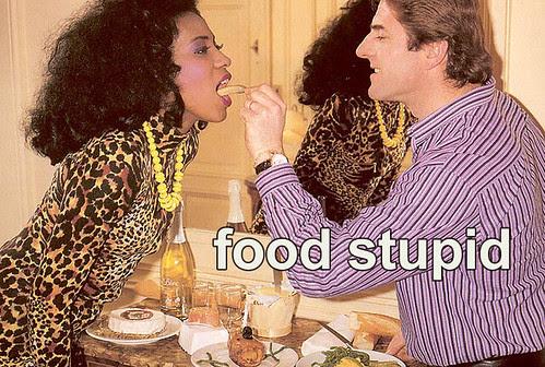 food stupid