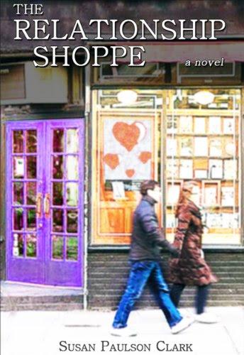 The Relationship Shoppe: A Novel by Susan Paulson Clark