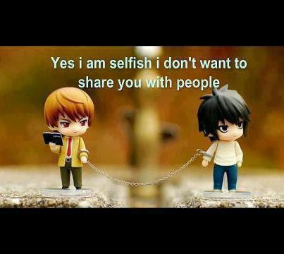 Yes Im Selfish I Dont Want To Share You With People