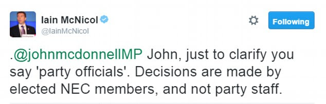 But Mr McNicol took the unusual step of correcting Mr McDonnell on Twitter, writing: 'John, just to clarify you say 'party officials'. Decisions are made by elected NEC members, and not party staff'
