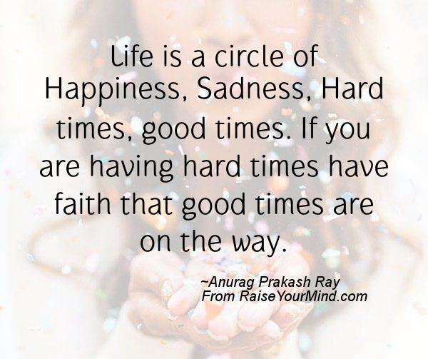 Life Is A Circle Of Happiness Sadness Hard Times Good Times If