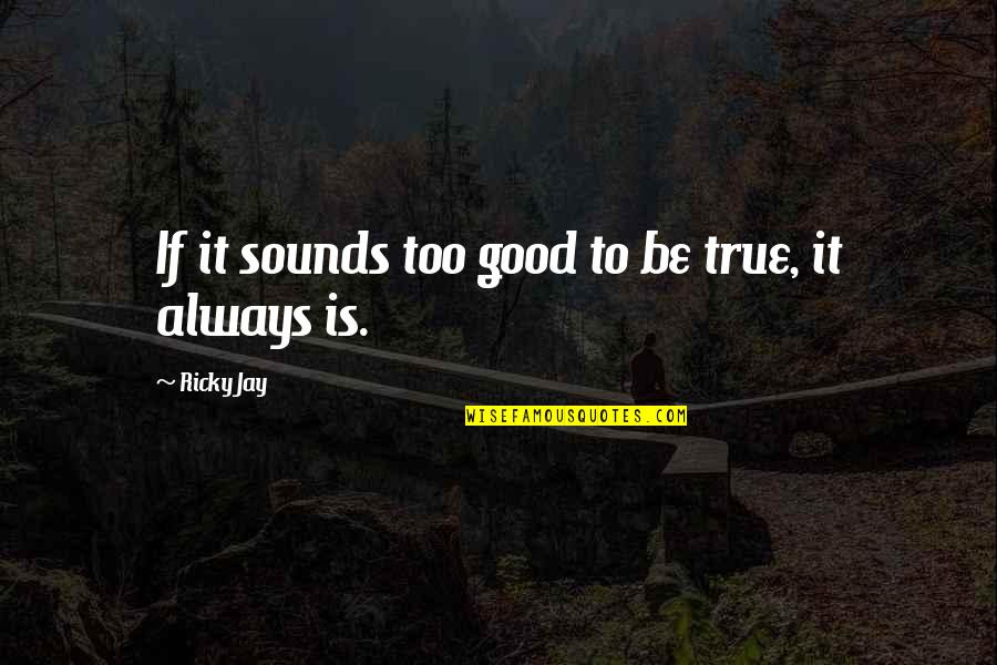 If It Sounds Too Good To Be True Quotes Top 12 Famous Quotes About