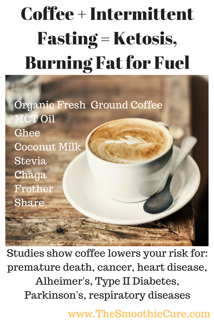 Coffee + Intermittent Fasting = Ketosis, Burning Fat for Fuel - The Smoothie Cure