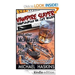 Vampire Slayer Murdered in Key West - Mick Murphy Short Stories (Mick Murphy Key West Mysteries)