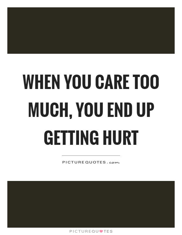 Caring Too Much Hurts Quotes